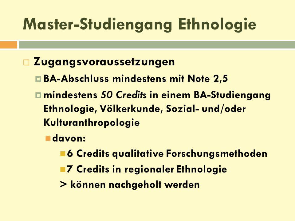  Zugangsvoraussetzungen  BA-Abschluss mindestens mit Note 2,5  mindestens 50 Credits in einem BA-Studiengang Ethnologie, Völkerkunde, Sozial- und/o