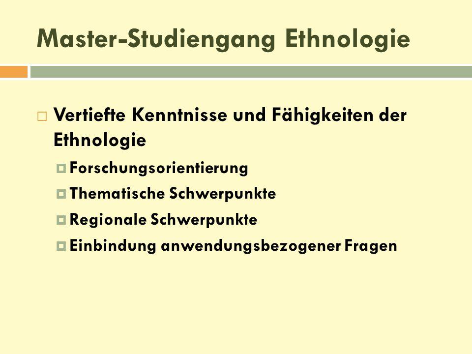  Vertiefte Kenntnisse und Fähigkeiten der Ethnologie  Forschungsorientierung  Thematische Schwerpunkte  Regionale Schwerpunkte  Einbindung anwend