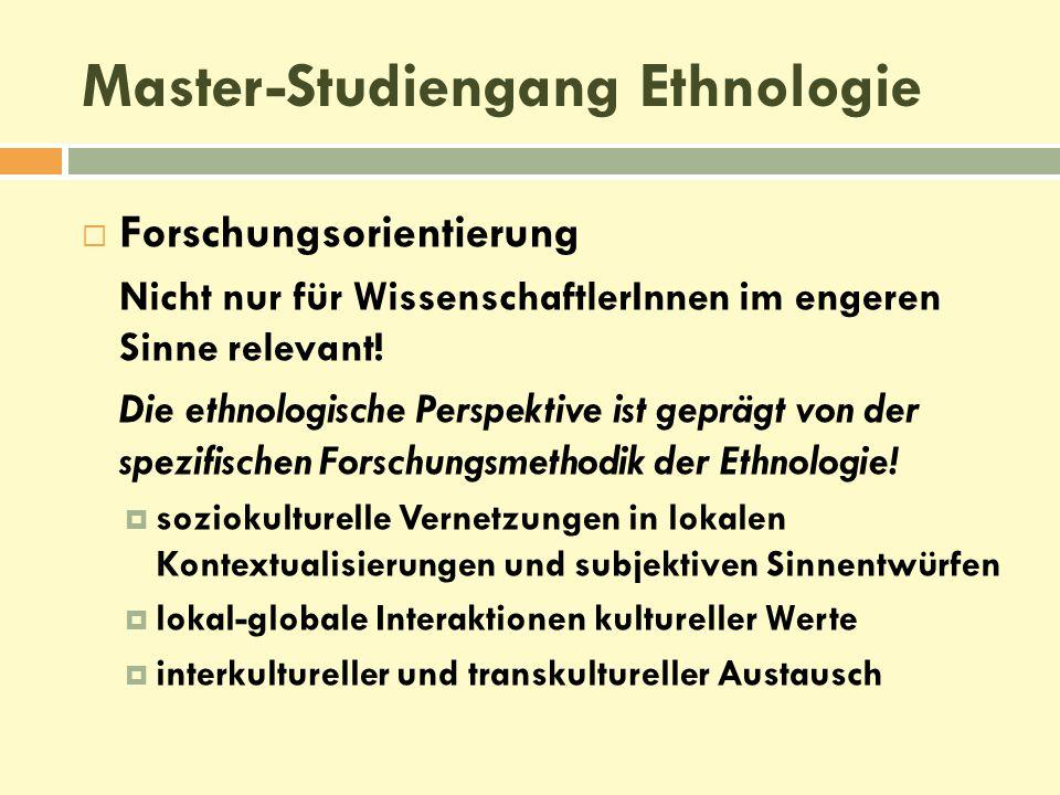  Forschungsorientierung Nicht nur für WissenschaftlerInnen im engeren Sinne relevant! Die ethnologische Perspektive ist geprägt von der spezifischen