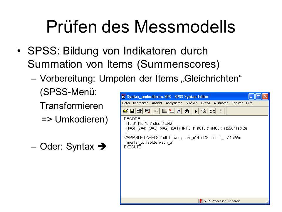 """Prüfen des Messmodells SPSS: Bildung von Indikatoren durch Summation von Items (Summenscores) –Vorbereitung: Umpolen der Items """"Gleichrichten (SPSS-Menü: Transformieren => Umkodieren) –Oder: Syntax """