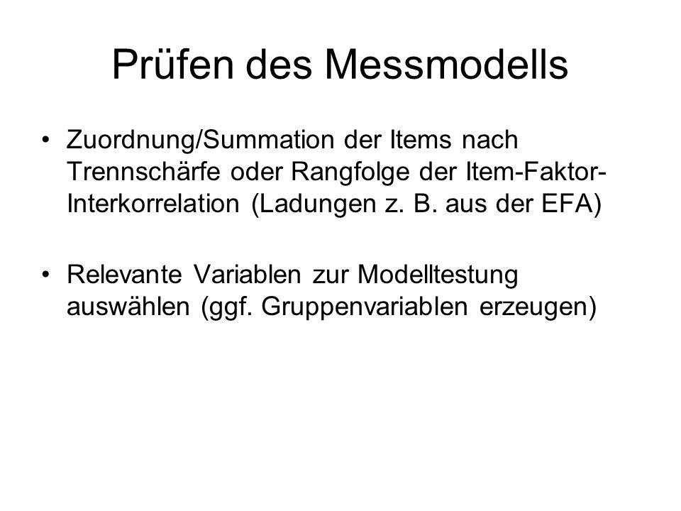 Prüfen des Messmodells Zuordnung/Summation der Items nach Trennschärfe oder Rangfolge der Item-Faktor- Interkorrelation (Ladungen z.