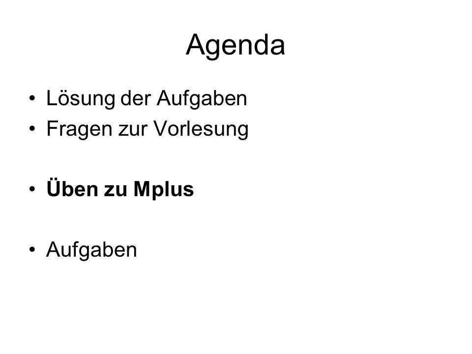 Agenda Lösung der Aufgaben Fragen zur Vorlesung Üben zu Mplus Aufgaben
