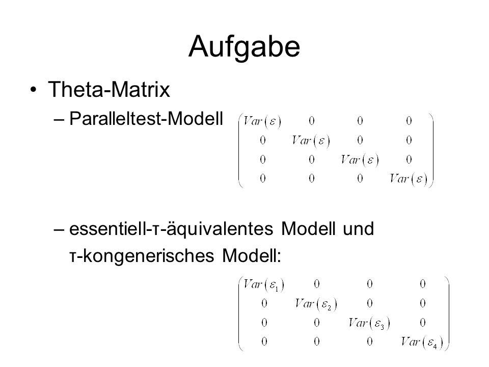 Aufgabe Theta-Matrix –Paralleltest-Modell –essentiell-τ-äquivalentes Modell und τ-kongenerisches Modell: