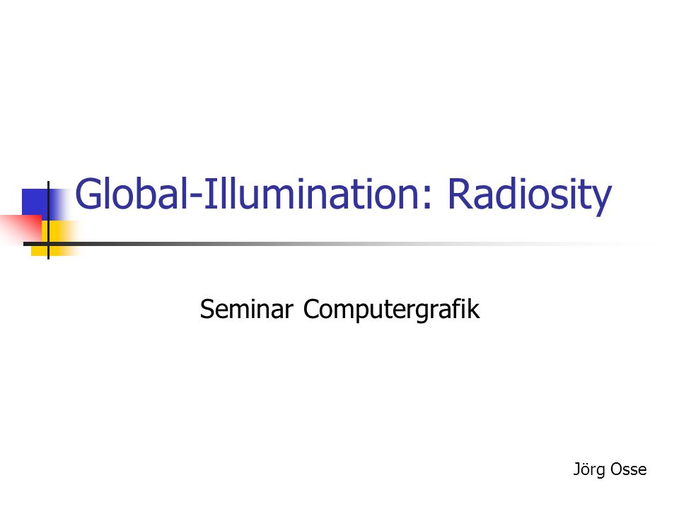Seminar Computergrafik2 Übersicht Vergleich Radiositygleichung Hemicube Progressive refinement Ambienter Term