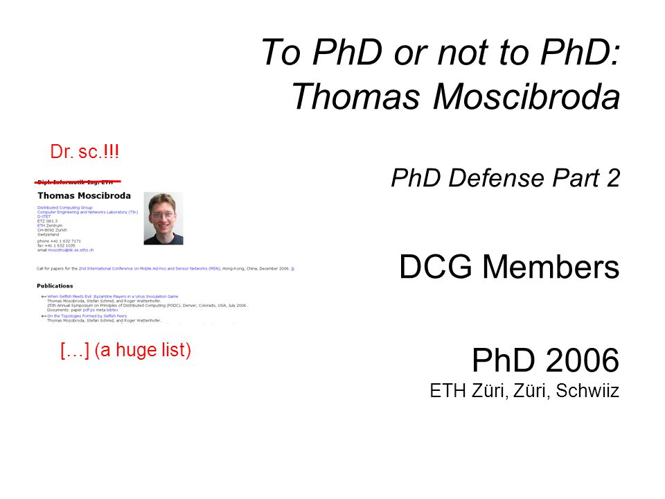 To PhD or not to PhD: Thomas Moscibroda PhD Defense Part 2 DCG Members PhD 2006 ETH Züri, Züri, Schwiiz […] (a huge list) Dr.