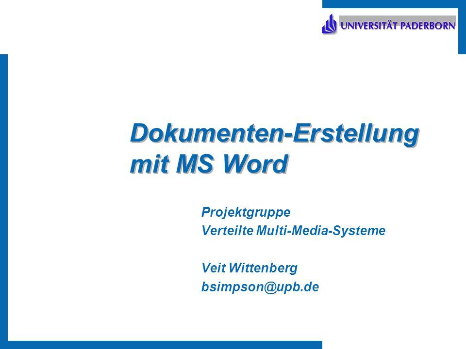 Dokumenten-Erstellung mit MS Word Projektgruppe Verteilte Multi-Media-Systeme Veit Wittenberg bsimpson@upb.de