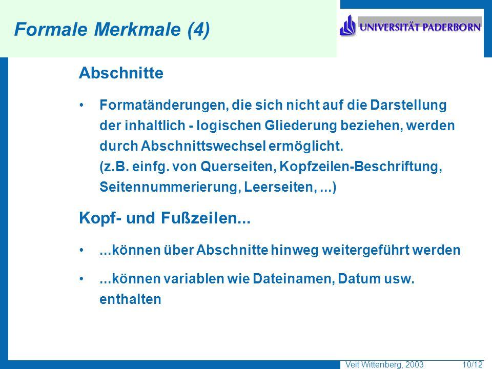 Veit Wittenberg, 2003 10/12 Formale Merkmale (4) Abschnitte Formatänderungen, die sich nicht auf die Darstellung der inhaltlich - logischen Gliederung