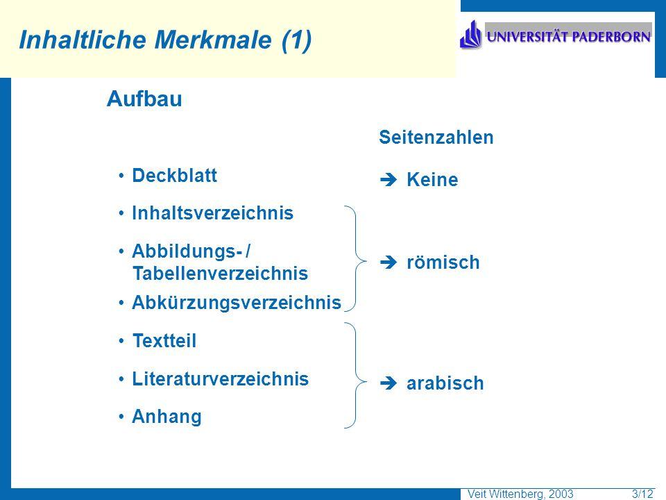 Veit Wittenberg, 2003 4/12 Inhaltliche Merkmale (2) Deckblatt Enthält Titel, Namen, e-mail, Institution, Betreuer, Datum Überschriften......aussagekräftig wählen...gleicher Gliederungsstufe sollten gleichem inhaltlichen bzw.