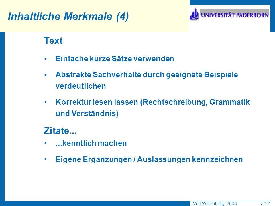 Veit Wittenberg, 2003 5/12 Inhaltliche Merkmale (4) Text Einfache kurze Sätze verwenden Abstrakte Sachverhalte durch geeignete Beispiele verdeutlichen