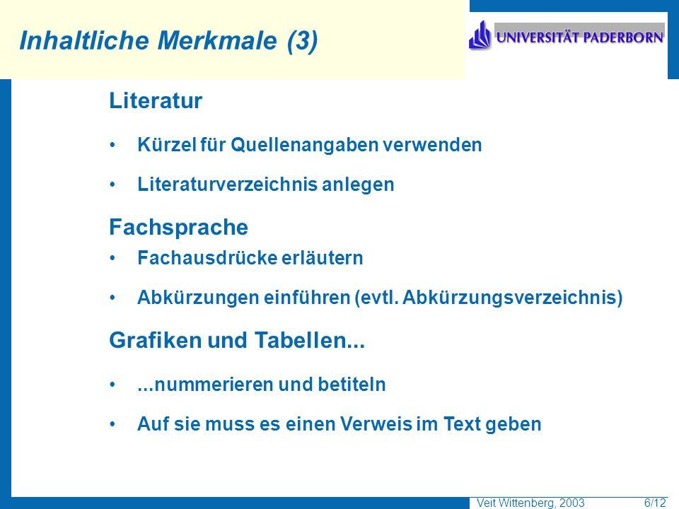 Veit Wittenberg, 2003 6/12 Inhaltliche Merkmale (3) Literatur Kürzel für Quellenangaben verwenden Literaturverzeichnis anlegen Fachsprache Fachausdrüc