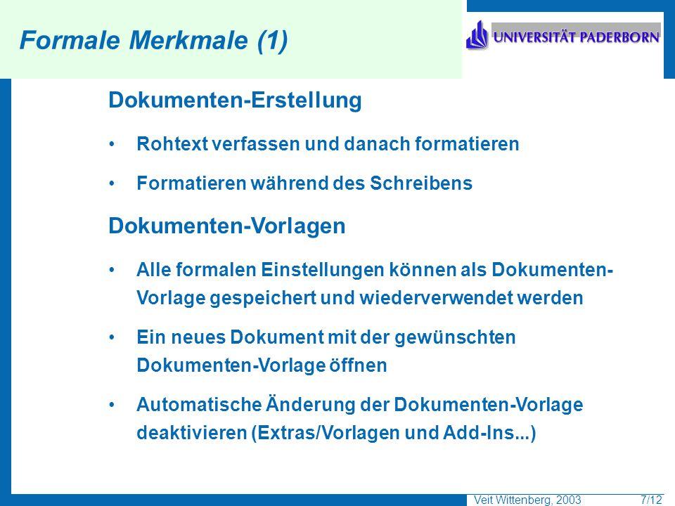Veit Wittenberg, 2003 7/12 Formale Merkmale (1) Dokumenten-Erstellung Rohtext verfassen und danach formatieren Formatieren während des Schreibens Doku