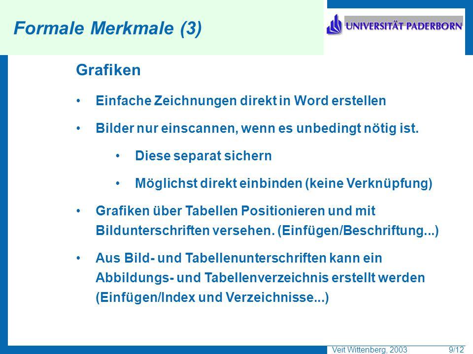 Veit Wittenberg, 2003 9/12 Formale Merkmale (3) Grafiken Einfache Zeichnungen direkt in Word erstellen Bilder nur einscannen, wenn es unbedingt nötig