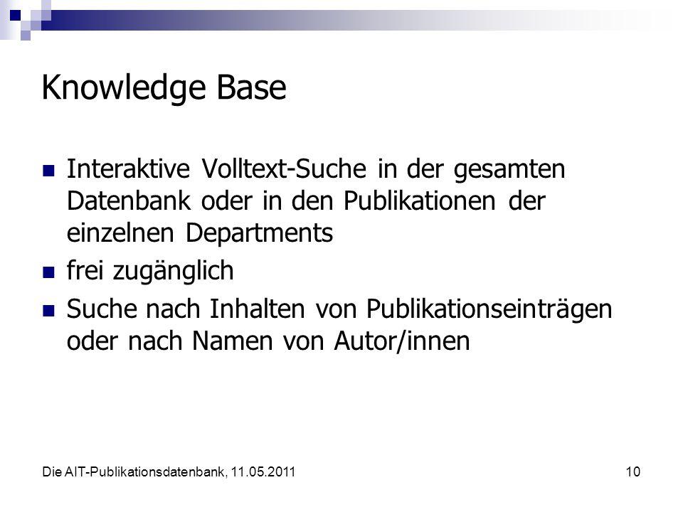 Die AIT-Publikationsdatenbank, 11.05.201110 Knowledge Base Interaktive Volltext-Suche in der gesamten Datenbank oder in den Publikationen der einzelnen Departments frei zugänglich Suche nach Inhalten von Publikationseinträgen oder nach Namen von Autor/innen