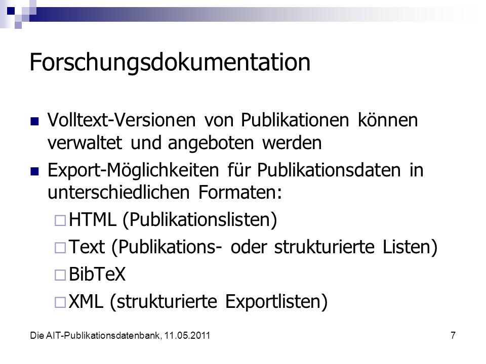 Die AIT-Publikationsdatenbank, 11.05.20117 Forschungsdokumentation Volltext-Versionen von Publikationen können verwaltet und angeboten werden Export-Möglichkeiten für Publikationsdaten in unterschiedlichen Formaten:  HTML (Publikationslisten)  Text (Publikations- oder strukturierte Listen)  BibTeX  XML (strukturierte Exportlisten)