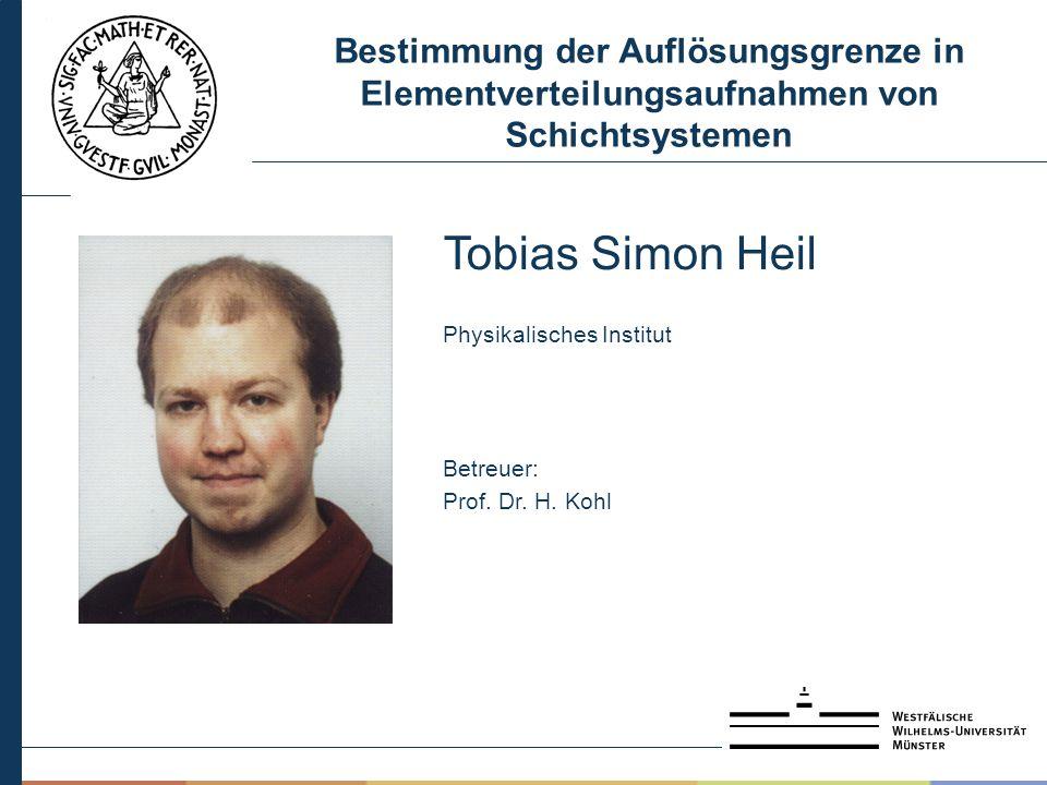Bestimmung der Auflösungsgrenze in Elementverteilungsaufnahmen von Schichtsystemen Tobias Simon Heil Physikalisches Institut Betreuer: Prof.