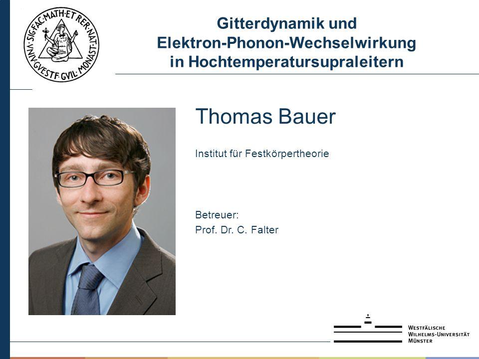 Gitterdynamik und Elektron-Phonon-Wechselwirkung in Hochtemperatursupraleitern Thomas Bauer Institut für Festkörpertheorie Betreuer: Prof.
