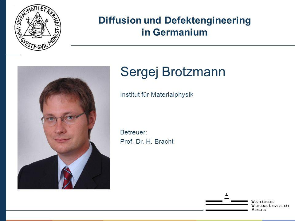 Diffusion und Defektengineering in Germanium Sergej Brotzmann Institut für Materialphysik Betreuer: Prof.