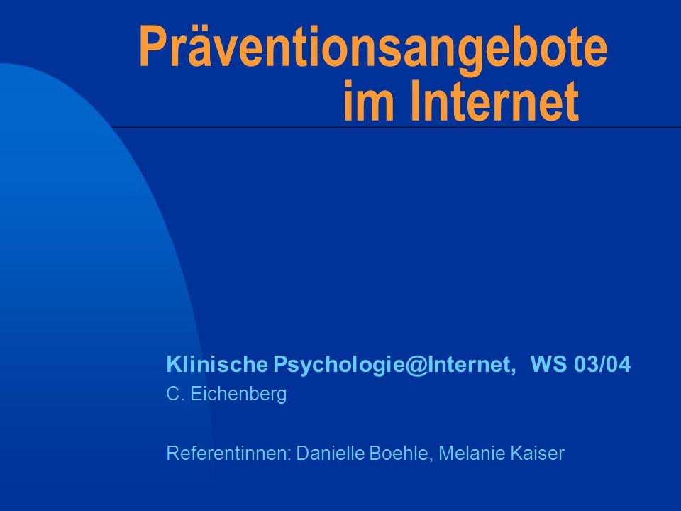 Präventionsangebote im Internet Klinische Psychologie@Internet, WS 03/04 C. Eichenberg Referentinnen: Danielle Boehle, Melanie Kaiser