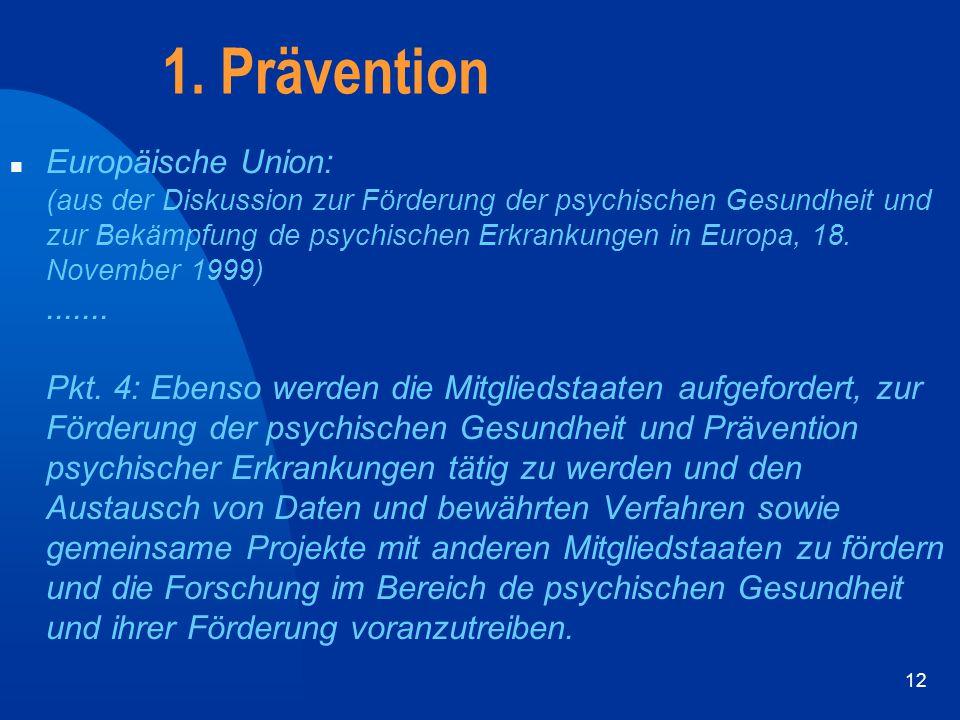 12 1. Prävention n Europäische Union: (aus der Diskussion zur Förderung der psychischen Gesundheit und zur Bekämpfung de psychischen Erkrankungen in E