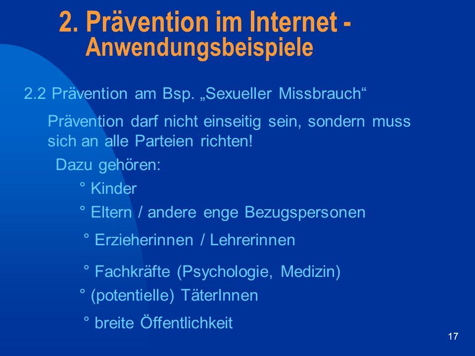 """17 2.2 Prävention am Bsp. """"Sexueller Missbrauch"""" Prävention darf nicht einseitig sein, sondern muss sich an alle Parteien richten! Dazu gehören: ° Kin"""