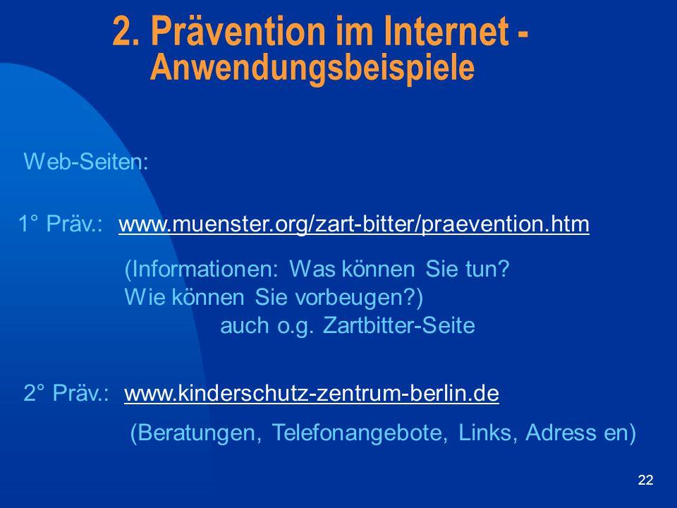 22 1° Präv.: www.muenster.org/zart-bitter/praevention.htm (Informationen: Was können Sie tun? Wie können Sie vorbeugen?) auch o.g. Zartbitter-Seite 2°