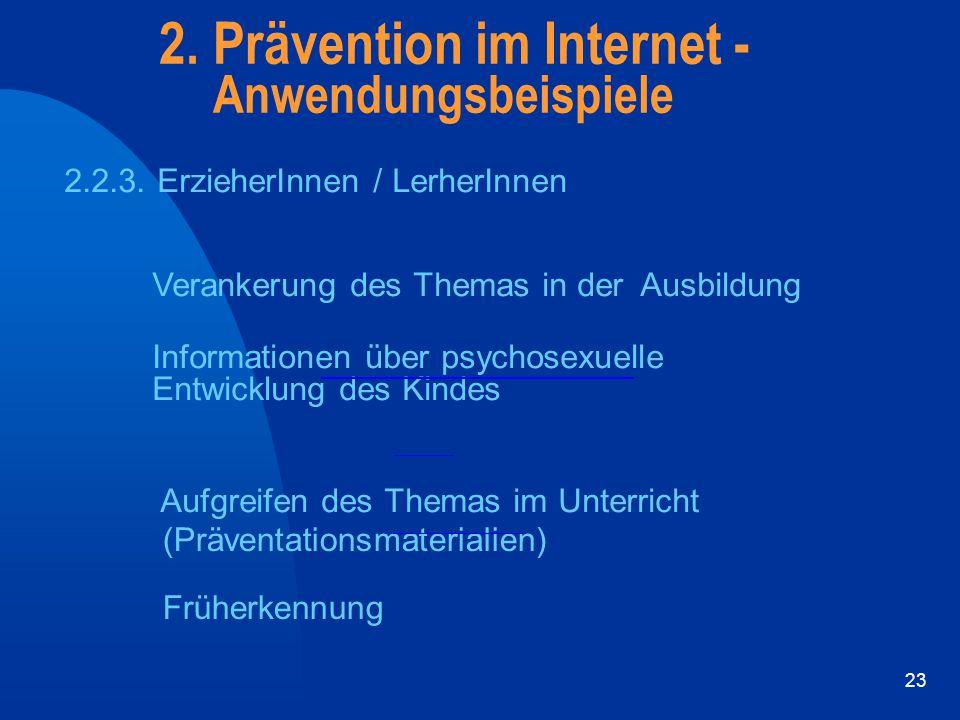 23 2. Prävention im Internet - Anwendungsbeispiele 2.2.3. ErzieherInnen / LerherInnen Verankerung des Themas in derAusbildung Informationen über psych