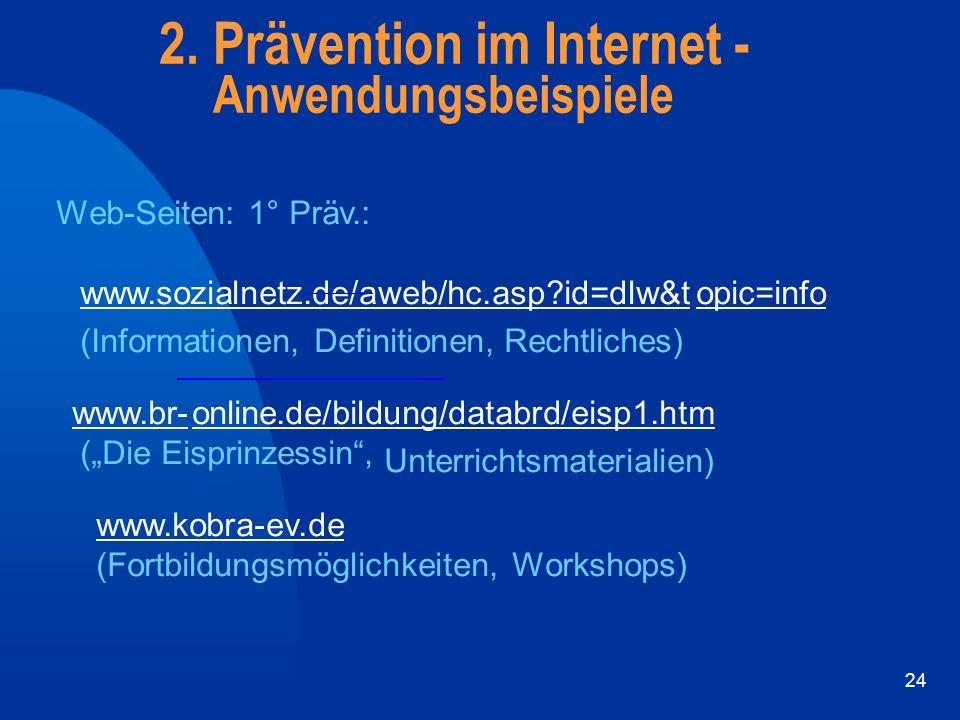 24 Web-Seiten: 1° Präv.: www.sozialnetz.de/aweb/hc.asp?id=dlw&topic=info (Informationen, Definitionen,Rechtliches) www.br-online.de/bildung/databrd/ei