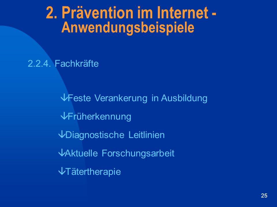 25 2. Prävention im Internet - Anwendungsbeispiele 2.2.4. Fachkräfte â Feste Verankerung in Ausbildung â Früherkennung â Diagnostische Leitlinien â Ak