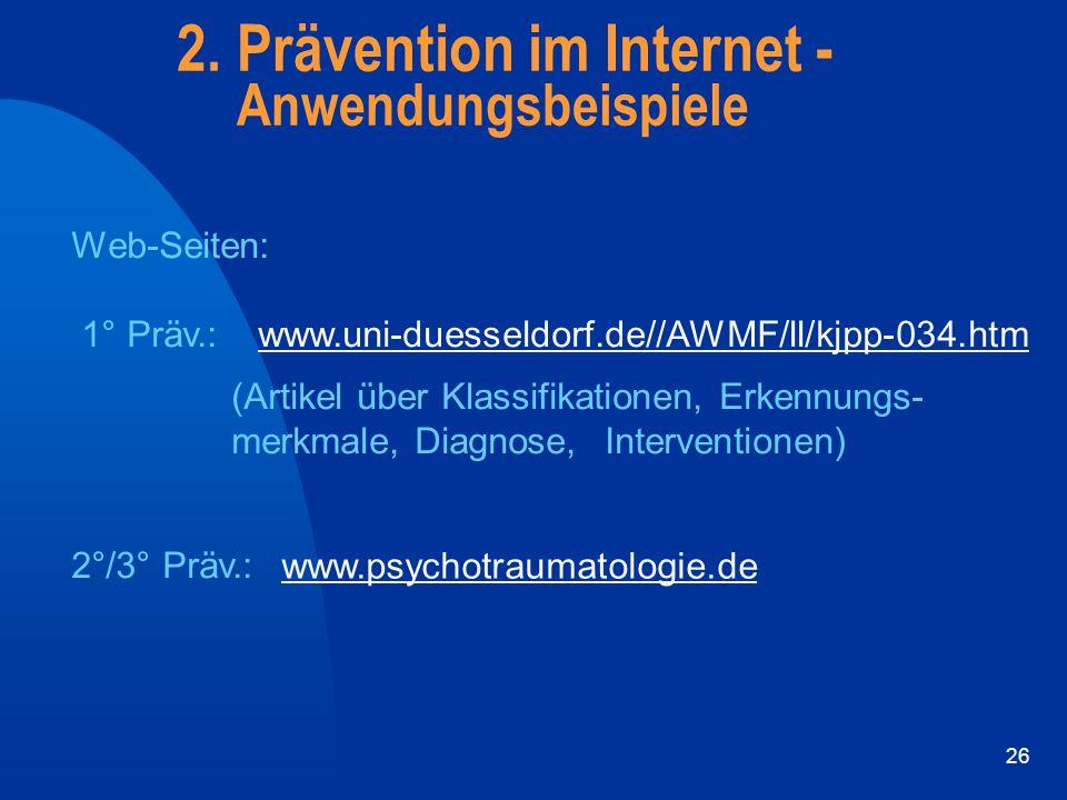 26 2. Prävention im Internet - Anwendungsbeispiele Web-Seiten: 1° Präv.: www.uni-duesseldorf.de//AWMF/ll/kjpp-034.htm (Artikel über Klassifikationen,