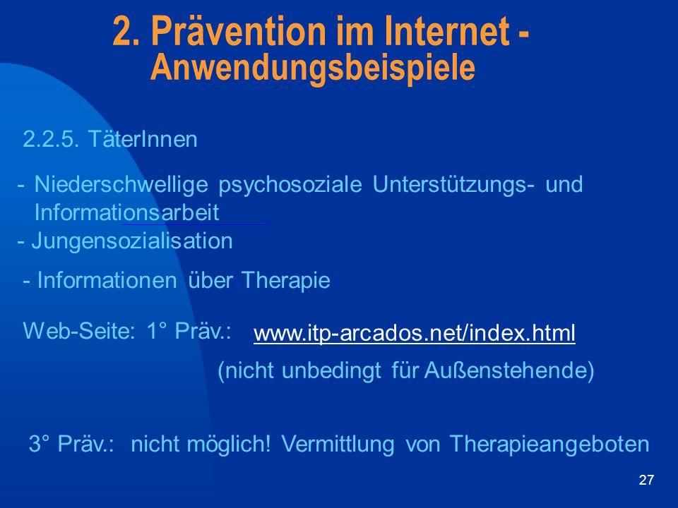 27 2. Prävention im Internet - Anwendungsbeispiele 2.2.5. TäterInnen - Niederschwellige psychosoziale Unterstützungs- und Informationsarbeit - Jungens