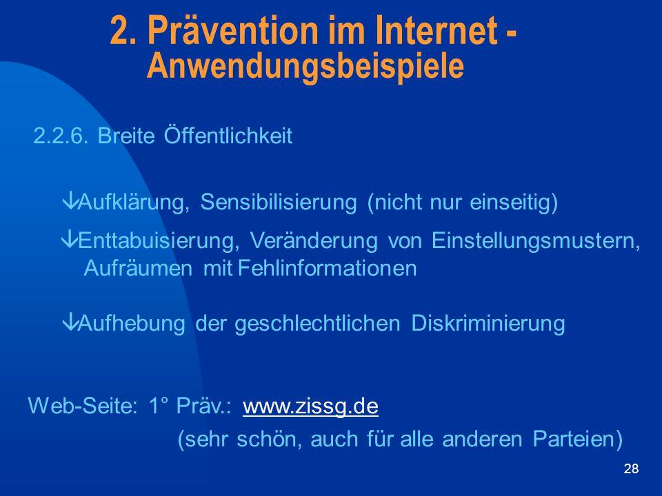 28 2. Prävention im Internet - Anwendungsbeispiele 2.2.6. Breite Öffentlichkeit â Aufklärung, Sensibilisierung (nicht nur einseitig) â Enttabuisierung