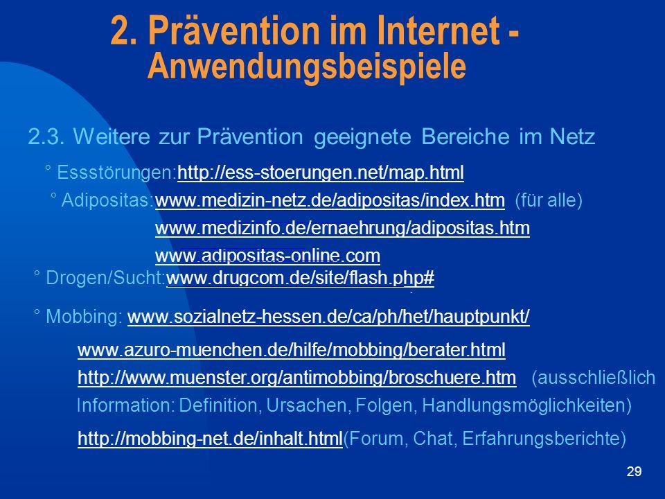 29 2. Prävention im Internet - Anwendungsbeispiele 2.3. Weitere zur Prävention geeignete Bereiche im Netz ° Essstörungen:http://ess-stoerungen.net/map