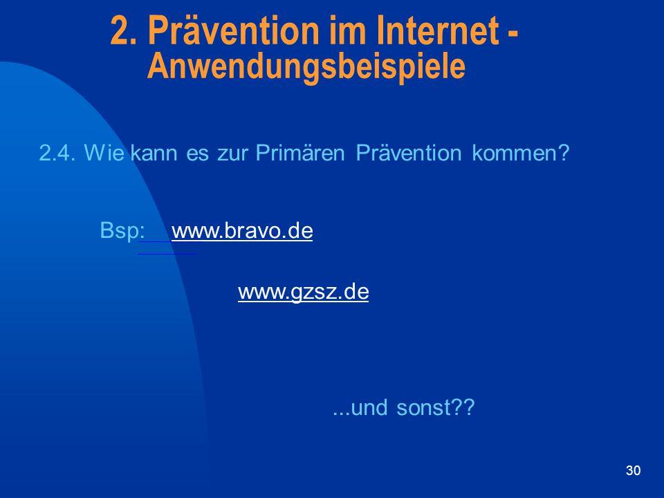 30 2. Prävention im Internet - Anwendungsbeispiele 2.4. Wie kann es zur Primären Prävention kommen? Bsp:www.bravo.de www.gzsz.de...und sonst??