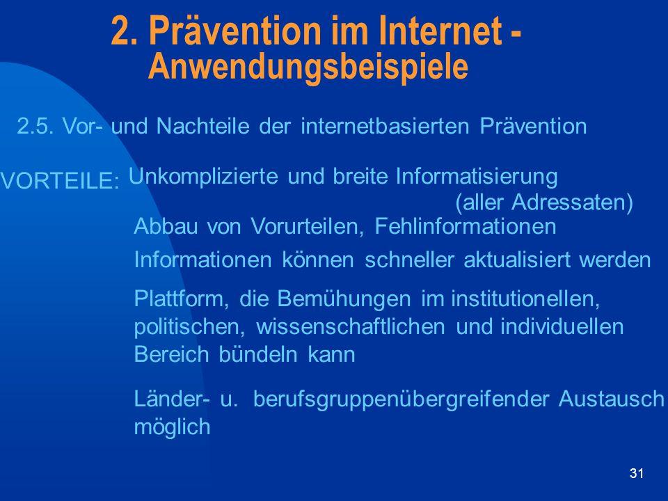31 2. Prävention im Internet - Anwendungsbeispiele 2.5. Vor- und Nachteile derinternetbasierten Prävention VORTEILE: Unkomplizierte und breiteInformat