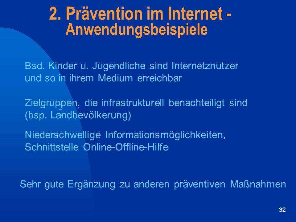 32 2. Prävention im Internet - Anwendungsbeispiele - Bsd. Kinder u. Jugendliche sind Internetznutzer und so in ihrem Medium erreichbar - Zielgruppen,