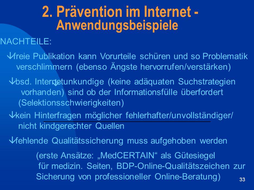 33 2. Prävention im Internet - Anwendungsbeispiele NACHTEILE: â â freie Publikation kann Vorurteile schüren und so Problematik verschlimmern (ebenso Ä