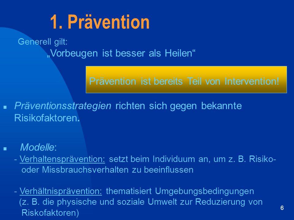 """6 1. Prävention Generell gilt: """"Vorbeugen ist besser als Heilen"""" Prävention ist bereits Teil von Intervention! n Präventionsstrategien richten sich ge"""
