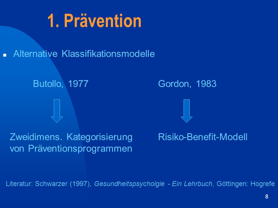 8 n Alternative Klassifikationsmodelle 1. Prävention Butollo, 1977Gordon, 1983 Zweidimens. Kategorisierung von Präventionsprogrammen Risiko-Benefit-Mo
