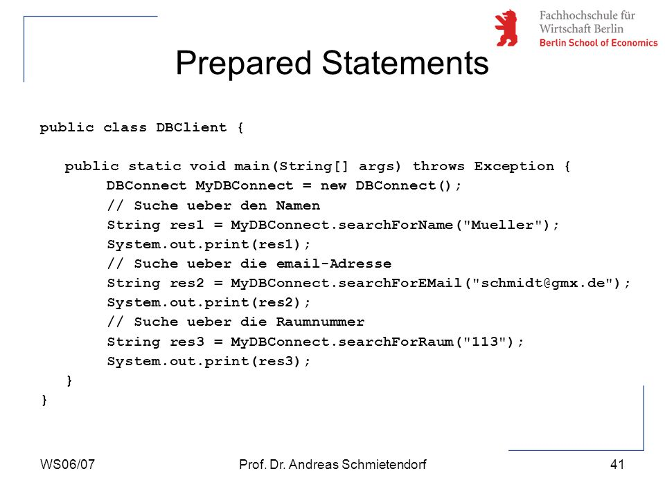 WS06/07Prof. Dr. Andreas Schmietendorf41 Prepared Statements public class DBClient { public static void main(String[] args) throws Exception { DBConne