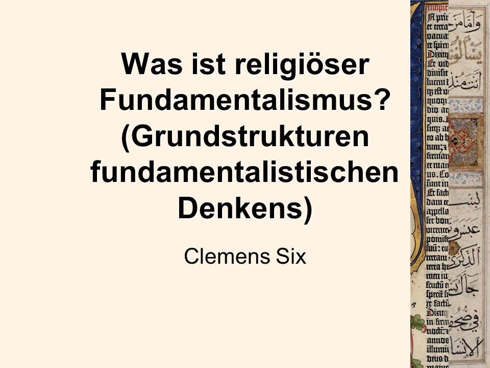 Was ist religiöser Fundamentalismus? (Grundstrukturen fundamentalistischen Denkens) Clemens Six