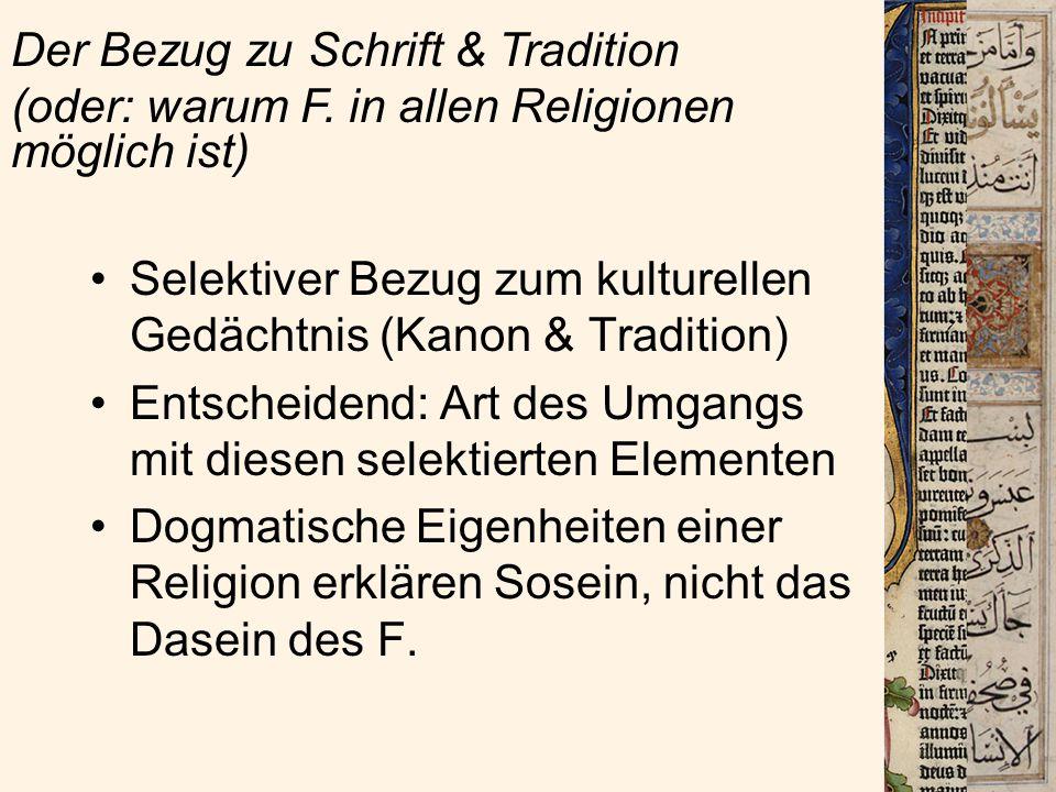 Selektiver Bezug zum kulturellen Gedächtnis (Kanon & Tradition) Entscheidend: Art des Umgangs mit diesen selektierten Elementen Dogmatische Eigenheiten einer Religion erklären Sosein, nicht das Dasein des F.
