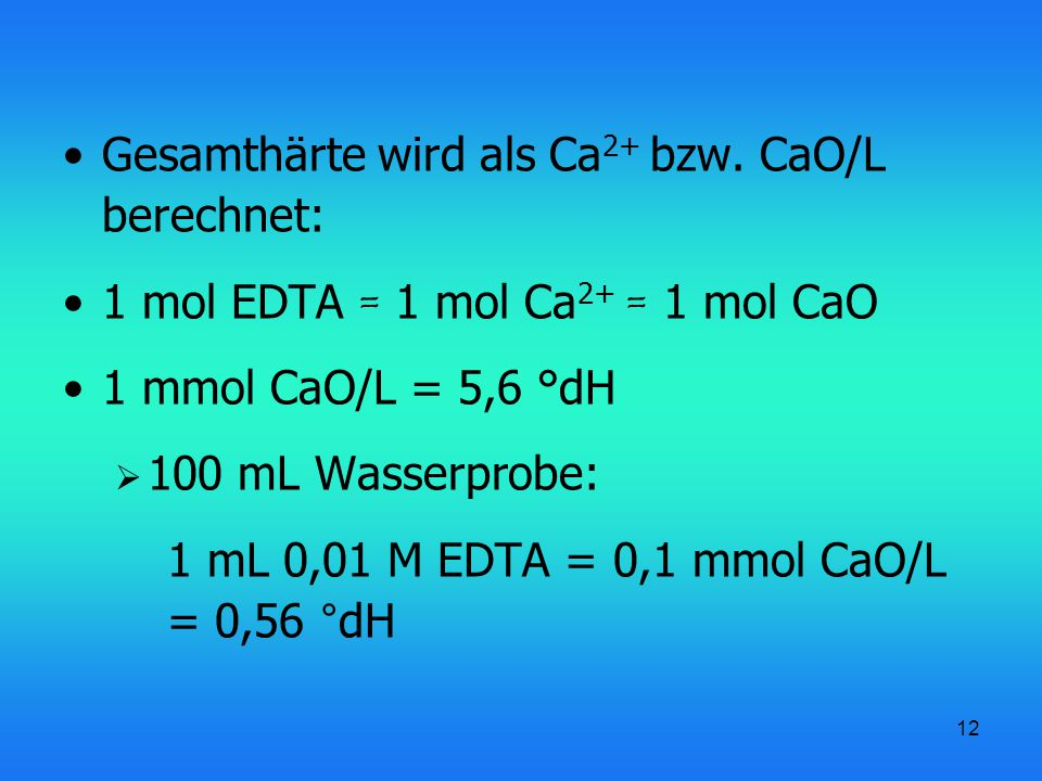 12 Gesamthärte wird als Ca 2+ bzw.