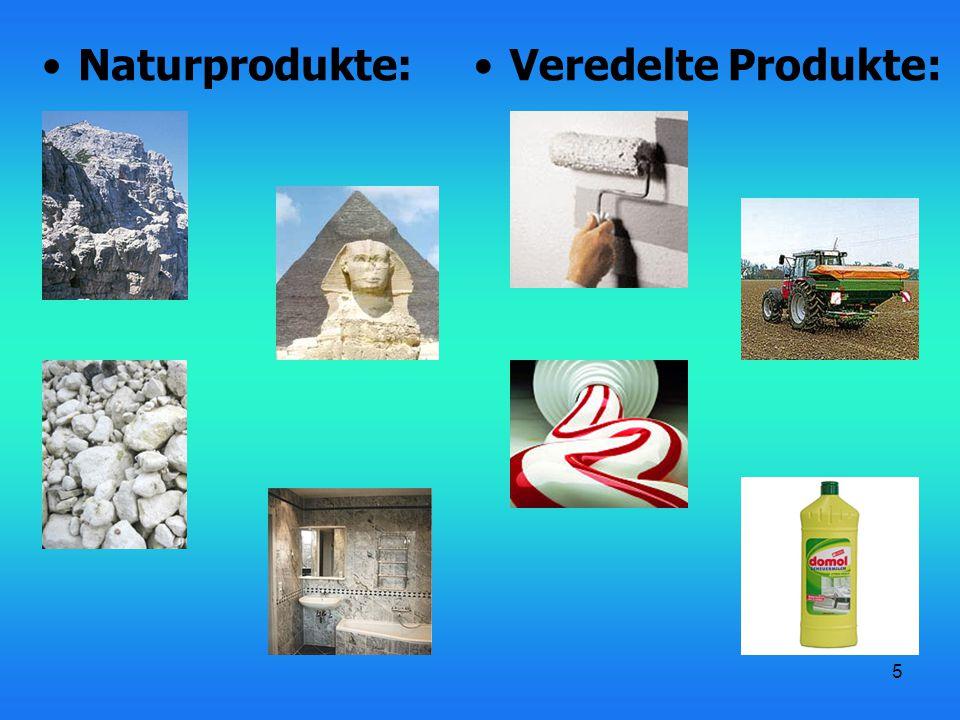 5 Naturprodukte:Veredelte Produkte: