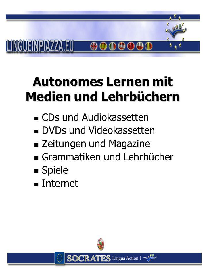 Autonomes Lernen mit Medien und Lehrbüchern CDs und Audiokassetten DVDs und Videokassetten Zeitungen und Magazine Grammatiken und Lehrbücher Spiele In