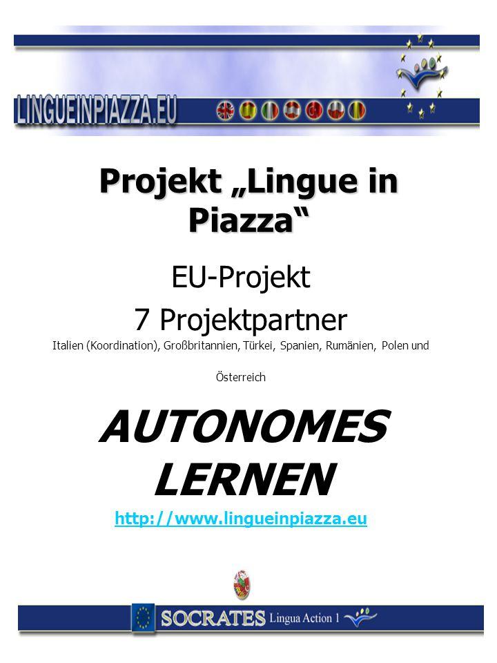 """Projekt """"Lingue in Piazza"""" EU-Projekt 7 Projektpartner Italien (Koordination), Großbritannien, Türkei, Spanien, Rumänien, Polen und Österreich AUTONOM"""