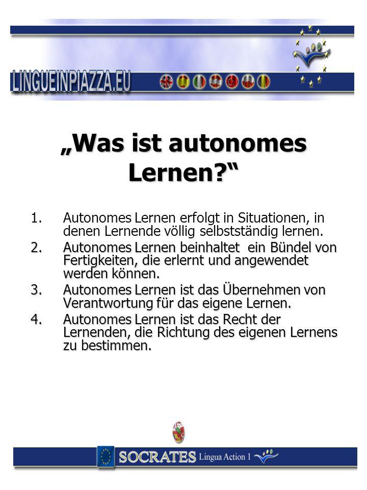"""Was ist autonomes Lernen?"" 1. 1.Autonomes Lernen erfolgt in Situationen, in denen Lernende völlig selbstständig lernen. 2.Autonomes Lernen beinhaltet"