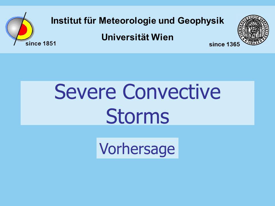 Institut für Meteorologie und Geophysik Universität Wien since 1851 since 1365 Severe Convective Storms Vorhersage