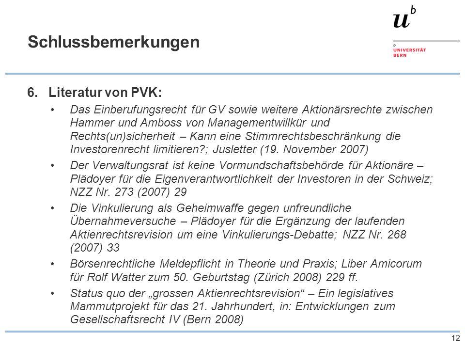 12 Schlussbemerkungen 6.Literatur von PVK: Das Einberufungsrecht für GV sowie weitere Aktionärsrechte zwischen Hammer und Amboss von Managementwillkür und Rechts(un)sicherheit – Kann eine Stimmrechtsbeschränkung die Investorenrecht limitieren ; Jusletter (19.