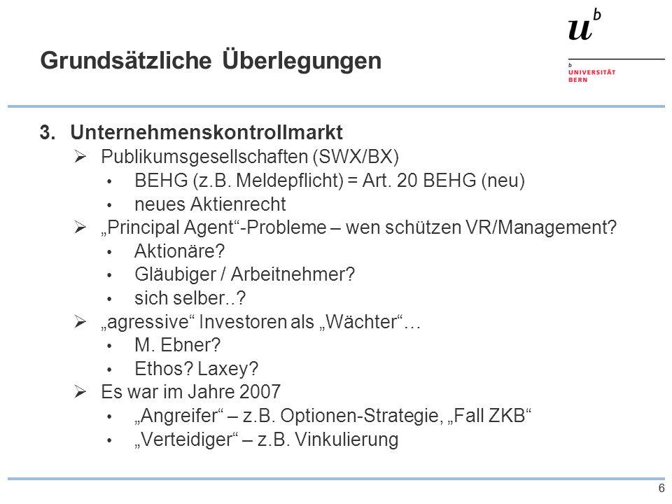 66 Grundsätzliche Überlegungen 3.Unternehmenskontrollmarkt  Publikumsgesellschaften (SWX/BX) BEHG (z.B.