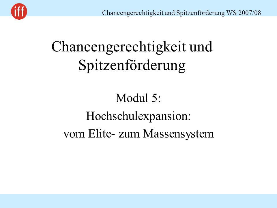 Chancengerechtigkeit und Spitzenförderung WS 2007/08 Chancengerechtigkeit und Spitzenförderung Modul 5: Hochschulexpansion: vom Elite- zum Massensystem